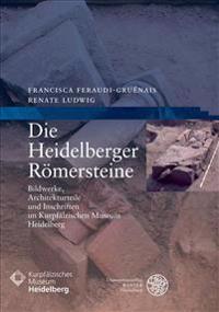 Die Heidelberger Romersteine: Bildwerke, Architekturteile Und Inschriften Im Kurpfalzischen Museum Heidelberg