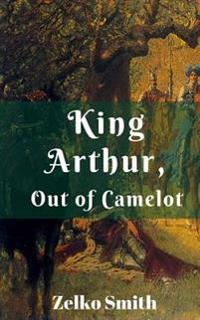 King Arthur, Out of Camelot