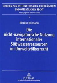 Die Nicht-Navigatorische Nutzung Internationaler Suesswasserressourcen Im Umweltvoelkerrecht
