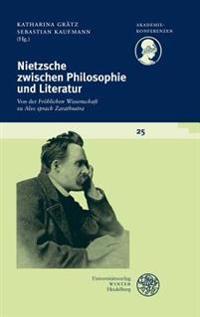 Nietzsche Zwischen Philosophie Und Literatur: Von Der 'Frohlichen Wissenschaft' Zu 'Also Sprach Zarathustra'