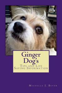 Ginger Dog's: Tips and Life Saving Information