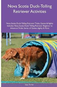 Nova Scotia Duck-Tolling Retriever Activities Nova Scotia Duck-Tolling Retriever Tricks, Games & Agility. Includes