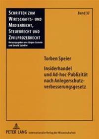 Insiderhandel Und Ad-Hoc-Publizitaet Nach Anlegerschutzverbesserungsgesetz: Rechtliche Grundlagen Und Ausgewaehlte Fragen in Einem Veraenderten Kapita
