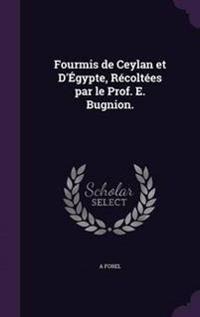 Fourmis de Ceylan Et D'Egypte, Recoltees Par Le Prof. E. Bugnion.