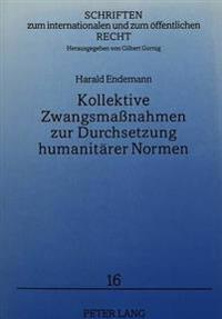 Kollektive Zwangsmassnahmen Zur Durchsetzung Humanitaerer Normen: Ein Beitrag Zum Recht Der Humanitaeren Intervention