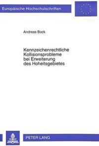 Kennzeichenrechtliche Kollisionsprobleme Bei Erweiterung Des Hoheitsgebietes: Unter Besonderer Beruecksichtigung Der Vereinigung Deutschlands