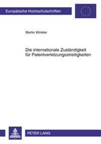 Die Internationale Zustaendigkeit Fuer Patentverletzungsstreitigkeiten