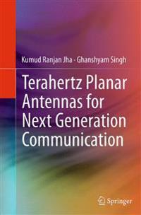 Terahertz Planar Antennas for Next Generation Communication
