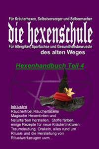 Hexe Maria Hexenrezeptbuch Teil 4: Fur Krauterhexen, Selbermacherinnen Und Sparfuchse: Fur Krauterhexen, Selbermacherinnen, Sparfuchse, Selbstversorge