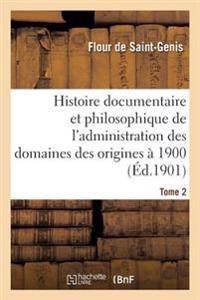 Histoire Documentaire Et Philosophique de l'Administration Des Domaines Des Origines � 1900. Tome 2