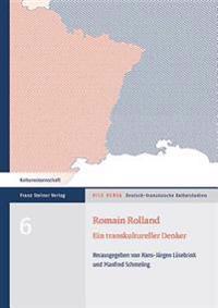 Romain Rolland: Ein Transkultureller Denker - Netzwerke, Schlusselkategorien, Rezeptionsformen / Une Pensee Transculturelle - Reseaux,
