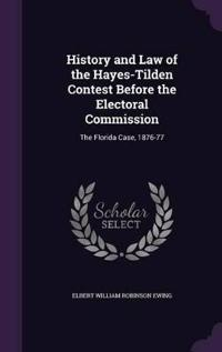 History and Law of the Hayes-Tilden Contest Before the Electoral Commission