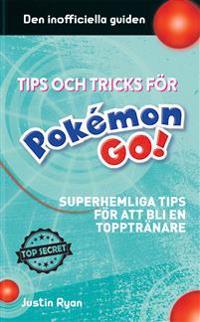 Tips och tricks för Pokémon go : superhemliga tips för att bli en topptränare