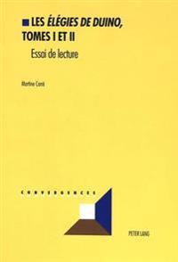 Les Elegies de Duino, Tomes I Et II: Essai de Lecture