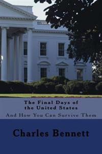 The Final Days of the United States: And How You Can Survive Them