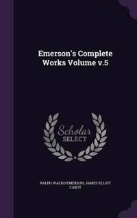 Emerson's Complete Works Volume V.5