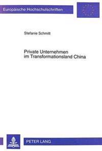 Private Unternehmen Im Transformationsland China: Individual- Und Privatunternehmen in China - Ihr Volkswirtschaftlicher Stellenwert Und Ihre Funktion