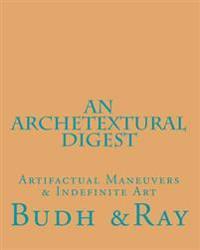 An Archetextural Digest: Artifactual Maneuvers & Indefinite Art