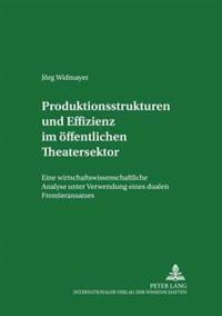 Produktionsstrukturen Und Effizienz Im Oeffentlichen Theatersektor