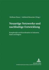 Neuartige Netzwerke Und Nachhaltige Entwicklung: Komplexitaet Und Koordination in Industrie, Stadt Und Region