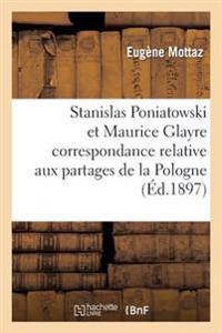 Stanislas Poniatowski Et Maurice Glayre Correspondance Relative Aux Partages de la Pologne