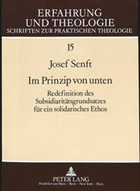Im Prinzip Von Unten: Redefinition Des Subsidiaritaetsgrundsatzes Fuer Ein Solidarisches Ethos