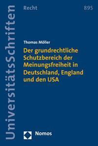 Der Grundrechtliche Schutzbereich Der Meinungsfreiheit in Deutschland, England Und Den USA