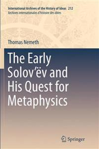The Early Solovëv and His Quest for Metaphysics