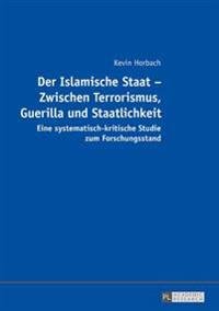 Der Islamische Staat - Zwischen Terrorismus, Guerilla Und Staatlichkeit: Eine Systematisch-Kritische Studie Zum Forschungsstand