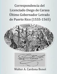 Correspondencia del Licenciado Diego de Carasa. Ultimo Gobernador Letrado de Puerto Rico (1555-1565)
