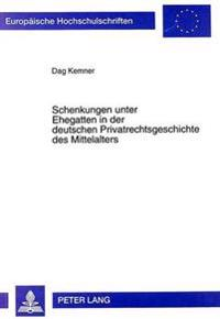 Schenkungen Unter Ehegatten in Der Deutschen Privatrechtsgeschichte Des Mittelalters