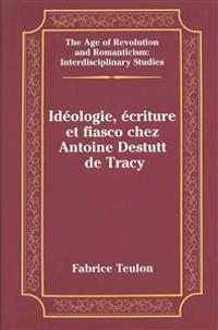 Ideologie, Ecriture Et Fiasco Chez Antoine Destutt De Tracy