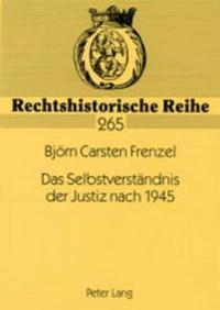 """Das Selbstverstaendnis Der Justiz Nach 1945: Analyse Der Rolle Der Justiz Unter Beruecksichtigung Der Reden Zur """"Wiedereroeffnung"""" Der Bundes- Und Obe"""