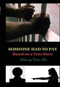 Someone Had to Pay: Based on a True Story