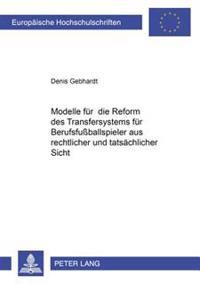 Modelle Fuer Die Reform Des Transfersystems Fuer Berufsfußballspieler Aus Rechtlicher Und Tatsaechlicher Sicht