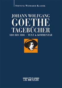 Johann Wolfgang Von Goethe: Tagebücher: Historisch-Kritische Ausgabe.Band III - Teilbände Iii,1 Text (1801-1808); III, 2 Kommentar
