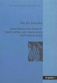 Amerikanische Exportkontrollen Und Deutsches Kollisionsrecht