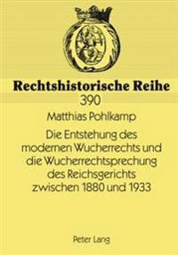 Die Entstehung Des Modernen Wucherrechts Und Die Wucherrechtsprechung Des Reichsgerichts Zwischen 1880 Und 1933