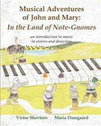 Musical Adventures of John and Mary: In the Land of Note-Gnomes: An Introduction to Music in Stories and Drawings