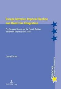Europe Between Imperial Decline and Quest for Integration: Pro-European Groups and the French, Belgian and British Empires (1947-1957)
