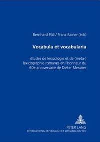 Vocabula Et Vocabularia: Etudes de Lexicologie Et de (Meta-)Lexicographie Romanes En L'Honneur Du 60 E Anniversaire de Dieter Messner