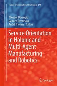 Service Orientation in Holonic and Multi-Agent Manufacturing and Robotics
