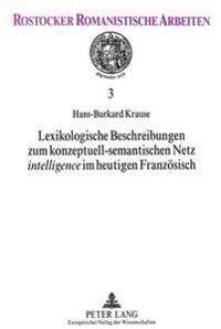 Lexikologische Beschreibungen Zum Konzeptuell-Semantischen Netz Intelligence Im Heutigen Franzoesisch