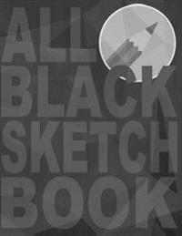 All Black Sketchbook: Matte Black Sketchbook, Black Drawing Pad, Black Paper Sketchbook, Black Sketch Pad,