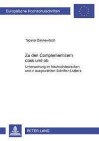 Zu Den Complementizern Dass Und OB: Untersuchung Im Neuhochdeutschen Und in Ausgewaehlten Schriften Luthers