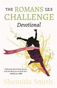 The Romans 12: 1 Challenge: A Guide to Living Righteously in an Unrighteous World