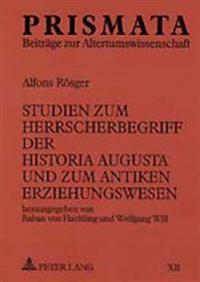 Studien Zum Herrscherbegriff Der Historia Augusta Und Zum Antiken Erziehungswesen