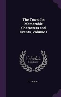 The Town; Its Memorable Characters and Events, Volume 1