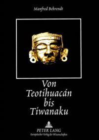 Von Teotihuacan Bis Tiwanaku: Altamerikanische Motive in Der Spanisch-Amerikanischen Lyrik Des 20. Jahrhunderts