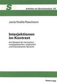 Interjektionen Im Kontrast: Am Beispiel Der Deutschen, Madagassischen, Englischen Und Franzoesischen Sprache